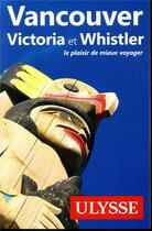 Couverture du livre « Vancouver, Victoria et Whistler (édition 2018) » de Collectif Ulysse aux éditions Ulysse