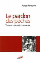 Couverture du livre « Le pardon des péchés ; vers une pastorale renouvelée » de Roger Poudrier aux éditions Mediaspaul Qc