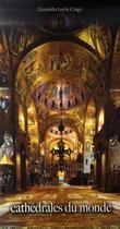 Couverture du livre « Cathédrales du monde » de Graziella Leyla Ciaga aux éditions White Star