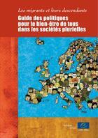 Couverture du livre « Les migrants et leurs descendants ; guide des politiques pour le bien-être de tous dans les sociétés plurielles » de Collectif aux éditions Conseil De L'europe
