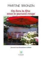 Couverture du livre « On fera la fête sous le parasol rouge ; journal d'une bruxelloise confinée » de Martine Bronzin aux éditions Le Lys Bleu