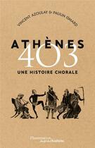 Couverture du livre « Athènes 403 ; une histoire chorale » de Vincent Azoulay et Paulin Ismard aux éditions Flammarion