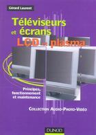 Couverture du livre « Téléviseurs et écrans LCD et plasma ; principes, fonctionnement et maintenance » de Gerard Laurent aux éditions Dunod