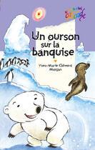 Couverture du livre « Un ourson sur la banquise » de Yves-Marie Clement et Morgan aux éditions Rageot