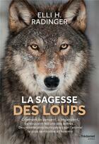 Couverture du livre « La sagesse des loups ; comment ils pensent, s'organisent, se soucient des autres... des révélations incroyables sur l'animal le plus semblable à l'homme » de Elli H Radinger aux éditions Tredaniel