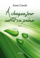 Couverture du livre « À chaque jour suffit sa peine » de Anne Carole aux éditions Persee