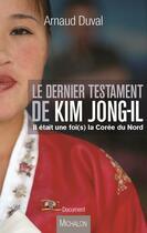 Couverture du livre « Le dernier testament de Kim Jong-Il ; il était une fois la Corée du Nord » de Arnaud Duval aux éditions Michalon