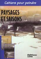 Couverture du livre « Cahier Pour Peindre Paysages Et Saisons » de Jose-Maria Parramon aux éditions Lema