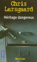 Couverture du livre « Heritage Dangereux » de Chris Larsgaard aux éditions Pocket
