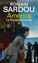 Couverture du livre « America t.1 ; la treizième colonie » de Romain Sardou aux éditions Pocket