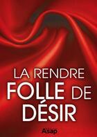 Couverture du livre « Sexe : la rendre folle de désir » de Collectif aux éditions Editions Asap