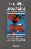 Couverture du livre « La quête incertaine ; science, technologie, développement » de Jean-Jacques Salomon et Francisco Sagasti et Celine Sachs-Jeantet aux éditions Economica