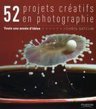 Couverture du livre « 52 projets créatifs en photographie » de Chris Gatcum aux éditions Pearson