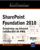 Couverture du livre « Sharepoint foundation 2010 ; construire un intranet collaboratif en PME » de Patrick Carraz aux éditions Eni
