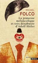 Couverture du livre « La jeunesse mélancolique et très désabusée d'Adolf Hitler » de Michel Folco aux éditions Points