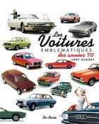 Couverture du livre « Voitures emblématiques des années 70 » de Jany Huguet aux éditions De Boree