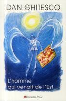 Couverture du livre « L'homme qui vient de l'est » de Dan Ghitesco aux éditions Descartes & Cie