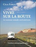 Couverture du livre « Vivre sur la route ; les nouveaux nomades nord-américains » de Celia Forget aux éditions Liber