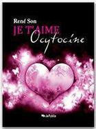 Couverture du livre « Je t'aime Ocytocine ! » de Rene Son aux éditions Jepublie