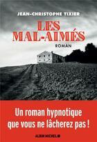 Couverture du livre « Les mal-aimés » de Jean-Christophe Tixier aux éditions Albin Michel