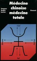 Couverture du livre « Médecine chinoise médecine totale » de Jacques-Andre Lavier aux éditions Grasset Et Fasquelle