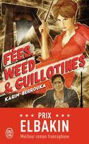 Couverture du livre « Fees, weed et guillotines » de Karim Berrouka aux éditions J'ai Lu
