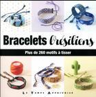 Couverture du livre « Bracelets brésiliens ; plus de 260 motifs à tisser » de Charlotte Vannier aux éditions Le Temps Apprivoise