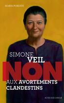 Couverture du livre « Simone Veil ; non aux avortements clandestins » de Maria Poblete aux éditions Actes Sud Junior
