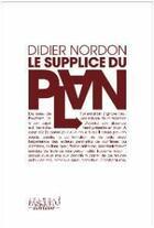 Couverture du livre « Le supplice du plan » de Didier Norton aux éditions Bernard Pascuito
