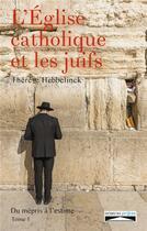 Couverture du livre « L'église catholique et les juifs t.1 » de Therese Hebbelinck aux éditions Domuni