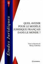 Couverture du livre « Quel avenir pour le modele juridique francais dans le monde » de Remy Cabrillac aux éditions Economica