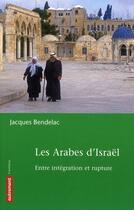 Couverture du livre « Les arabes d'Israël ; entre intégration et rupture » de Jacques Bendelac aux éditions Autrement