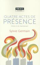 Couverture du livre « Quatre actes de présence » de Sylvie Germain aux éditions Points