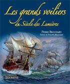 Couverture du livre « Les grands voiliers du siècle des Lumières » de Pierre Brochard et Philippe Brochard aux éditions Triomphe