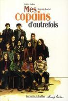 Couverture du livre « Mes copains d'autrefois » de Patrice Guillon et Benjamin Bouchet aux éditions La Boite A Bulles
