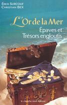 Couverture du livre « L'Or De La Mer ; Epaves Et Tresors Engloutis » de Erick Surcouf et Christian Bex aux éditions Cherche Midi