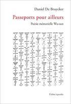 Couverture du livre « Passeports pour ailleurs ; poésie mémorielle wu-sun » de Daniel De Bruycker aux éditions L'arbre A Paroles