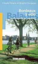 Couverture du livre « Bordeaux A Velo, La Ville, La Cub, Les Alentours » de Feigne C-Durgeon B aux éditions Sud Ouest Editions