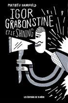 Couverture du livre « Igor grabonstine et le shining » de Handfield Mathieu aux éditions Les Editions De Ta Mere
