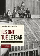 Couverture du livre « Ils ont tué le tsar ; les bourreaux racontent » de Nicolas Ross aux éditions Syrtes