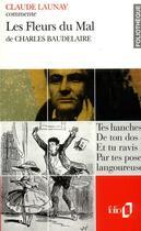 Couverture du livre « Les fleurs du mal de charles baudelaire (essai et dossier) » de Claude-Jean Launay aux éditions Gallimard