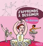 Couverture du livre « J'apprends à dessiner ; la danse » de Philippe Legendre aux éditions Fleurus