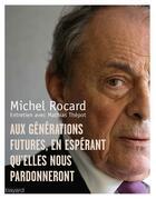 Couverture du livre « Lettre aux générations futures en espérant qu'elles nous pardonneront » de Michel Rocard et Mathias Thepot aux éditions Bayard
