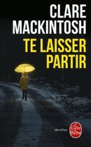 Couverture du livre « Te laisser partir » de Clare Mackintosh aux éditions Lgf