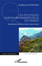 Couverture du livre « Politiques agri environnementales en France ; dispositifs de concertation et enjeux de gouvernance » de Guillaume Fongang aux éditions L'harmattan