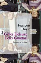 Couverture du livre « Gilles Deleuze, Félix Guattari ; biographie croisée » de Francois Dosse aux éditions La Decouverte