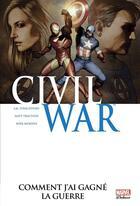 Couverture du livre « Civil War T.6 ; comment j'ai gagné la guerre » de Matt Fraction et Mike Mckone et Joe Michael Straczynski aux éditions Panini