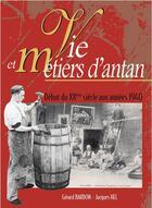 Couverture du livre « Vie et métiers d'Antan ; début du XXème siècle aux année 1940 » de Gerard Bardon aux éditions Communication Presse Edition