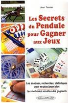 Couverture du livre « Les secrets du pendule pour gagner aux jeux » de Jean Tessier aux éditions Exclusif
