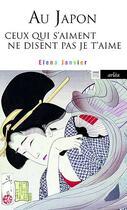 Couverture du livre « Au Japon ceux qui s'aiment ne disent pas je t'aime » de Elena Janvier aux éditions Arlea